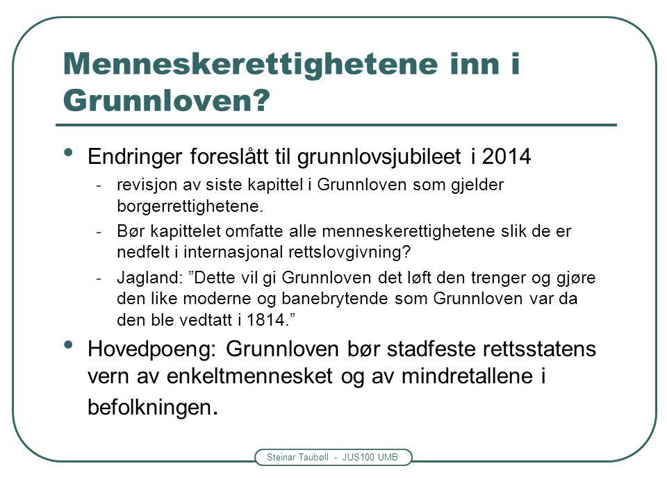 Steinar Taubøll - JUS100 UMB Menneskerettighetene inn i Grunnloven? Endringer foreslått til grunnlovsjubileet i 2014 -revisjon av siste kapittel i Gru