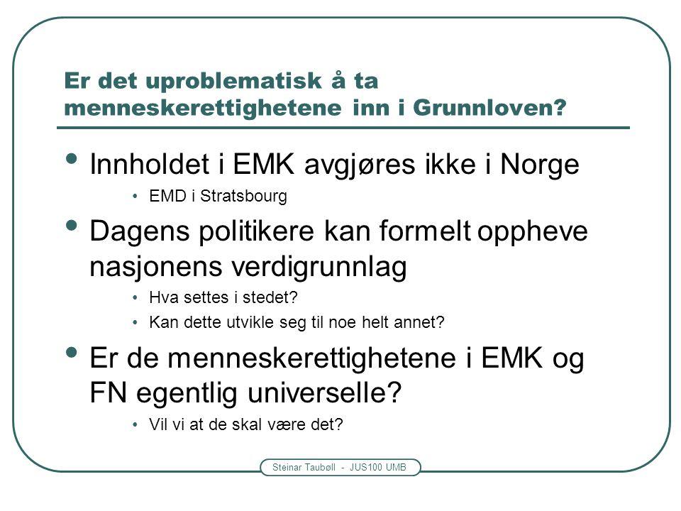 Steinar Taubøll - JUS100 UMB Er det uproblematisk å ta menneskerettighetene inn i Grunnloven.