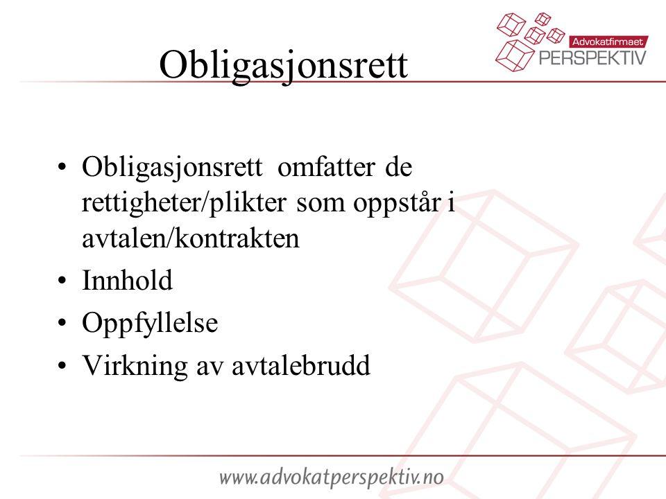 Obligasjonsrett Obligasjonsrett omfatter de rettigheter/plikter som oppstår i avtalen/kontrakten Innhold Oppfyllelse Virkning av avtalebrudd