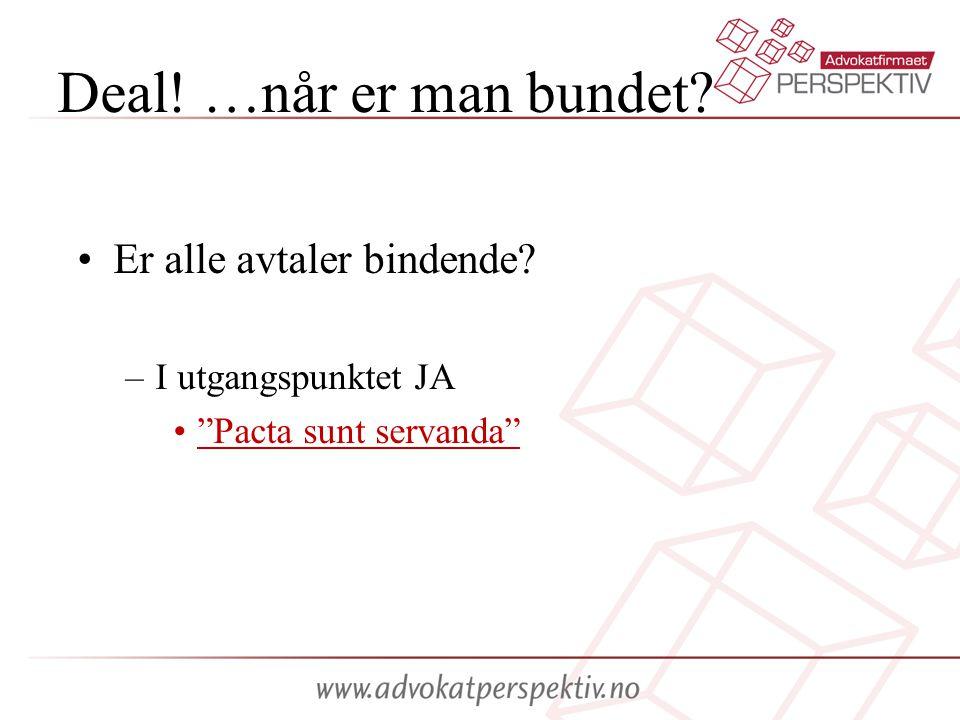 """Deal! …når er man bundet? Er alle avtaler bindende? –I utgangspunktet JA """"Pacta sunt servanda"""""""