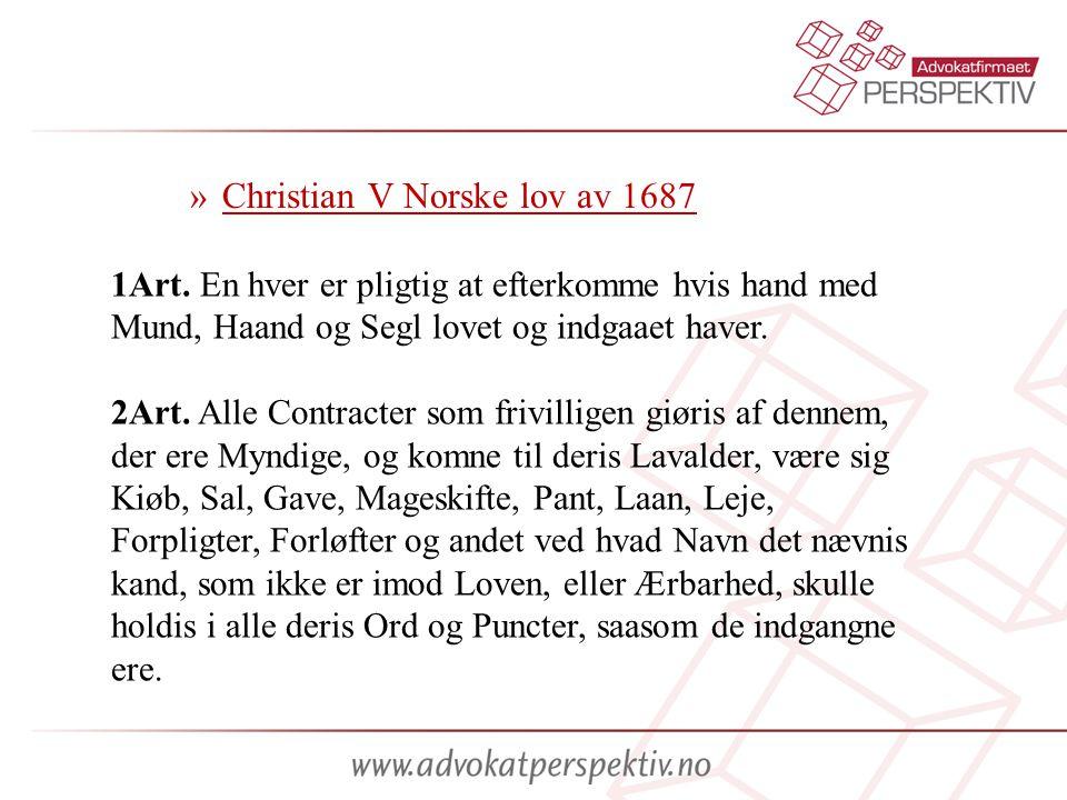 » Christian V Norske lov av 1687 1Art. En hver er pligtig at efterkomme hvis hand med Mund, Haand og Segl lovet og indgaaet haver. 2Art. Alle Contract