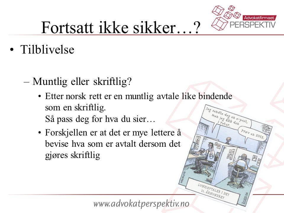 Fortsatt ikke sikker…? Tilblivelse –Muntlig eller skriftlig? Etter norsk rett er en muntlig avtale like bindende som en skriftlig. Så pass deg for hva