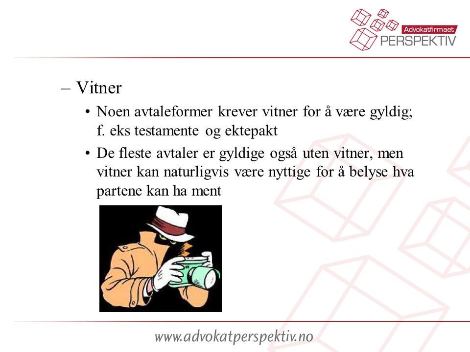 –Vitner Noen avtaleformer krever vitner for å være gyldig; f.