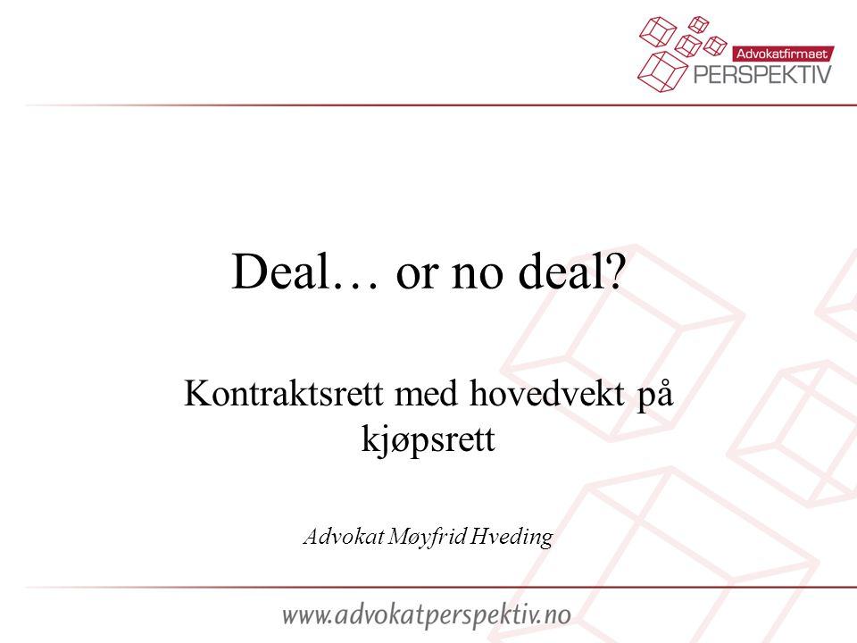Deal… or no deal? Kontraktsrett med hovedvekt på kjøpsrett Advokat Møyfrid Hveding