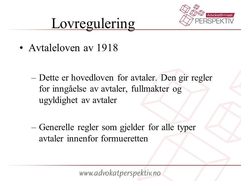 Lovregulering Avtaleloven av 1918 –Dette er hovedloven for avtaler. Den gir regler for inngåelse av avtaler, fullmakter og ugyldighet av avtaler –Gene