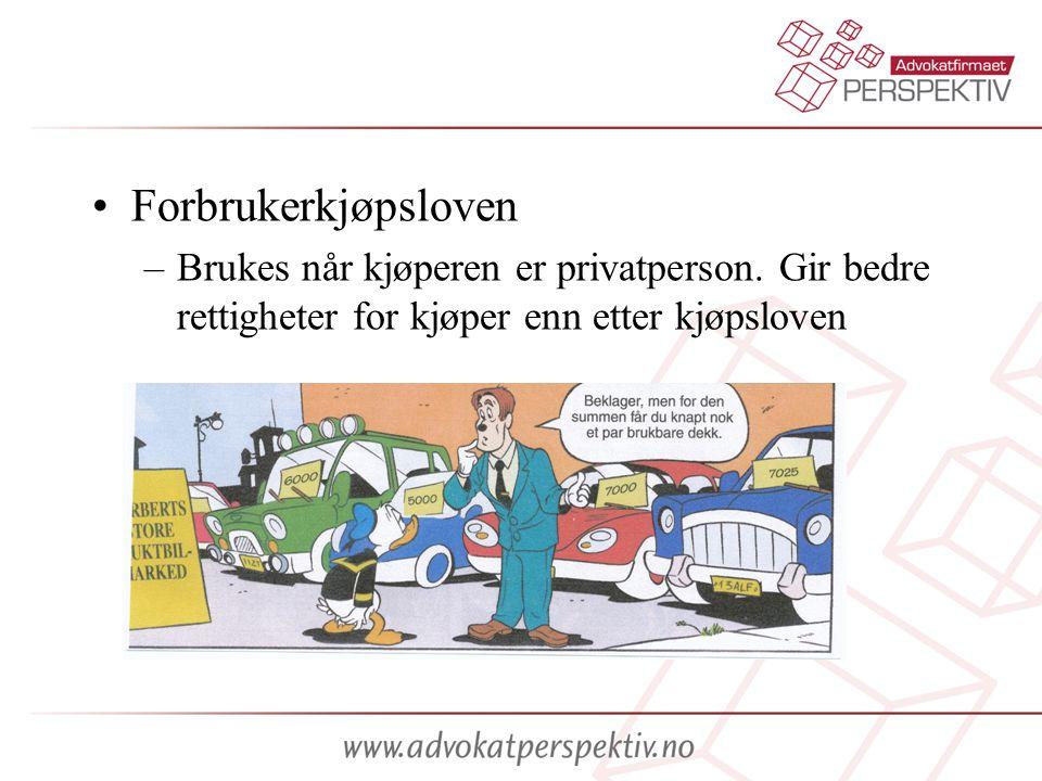 Forbrukerkjøpsloven –Brukes når kjøperen er privatperson. Gir bedre rettigheter for kjøper enn etter kjøpsloven