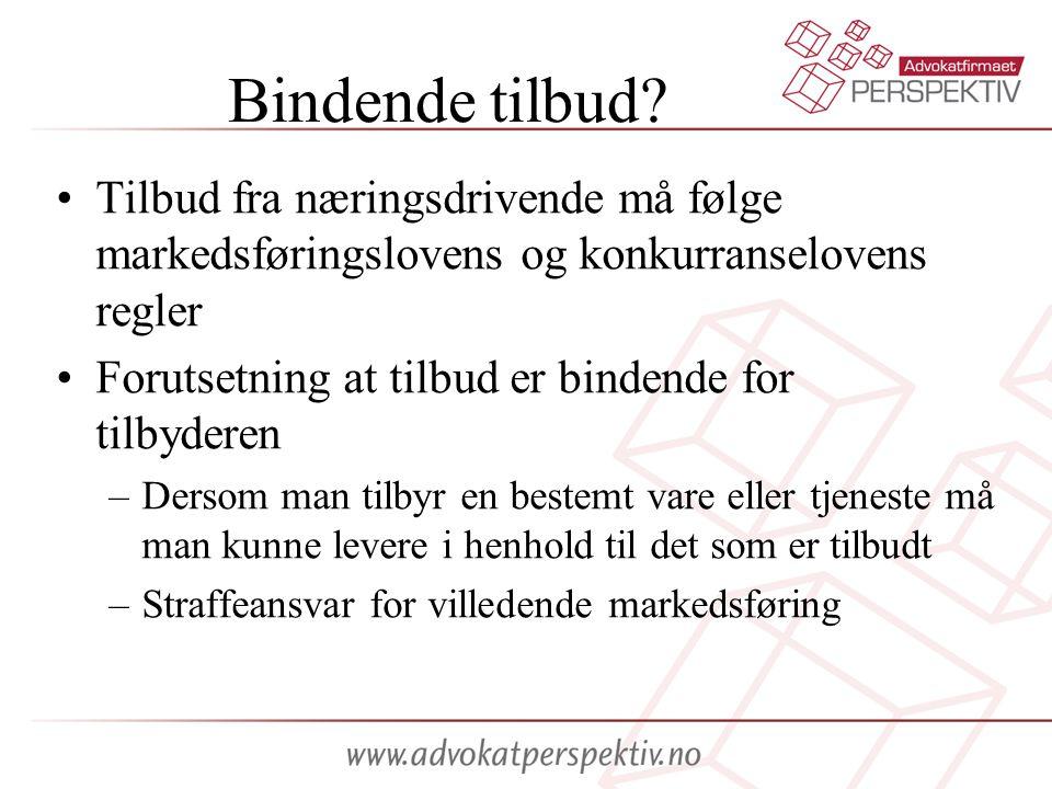 Bindende tilbud? Tilbud fra næringsdrivende må følge markedsføringslovens og konkurranselovens regler Forutsetning at tilbud er bindende for tilbydere
