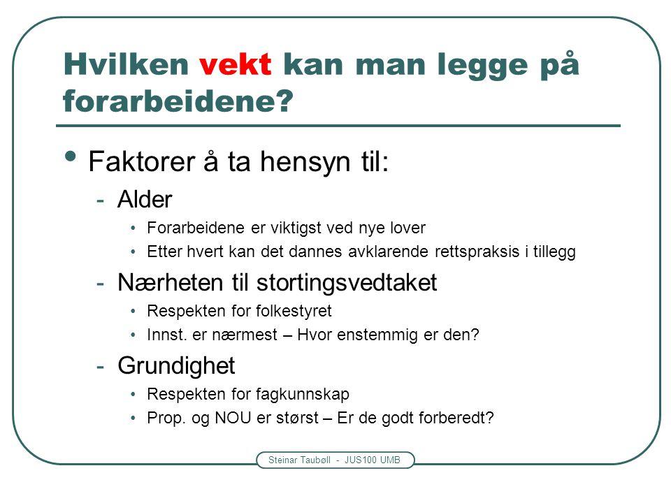 Steinar Taubøll - JUS100 UMB Hvilken vekt kan man legge på forarbeidene? Faktorer å ta hensyn til: -Alder Forarbeidene er viktigst ved nye lover Etter