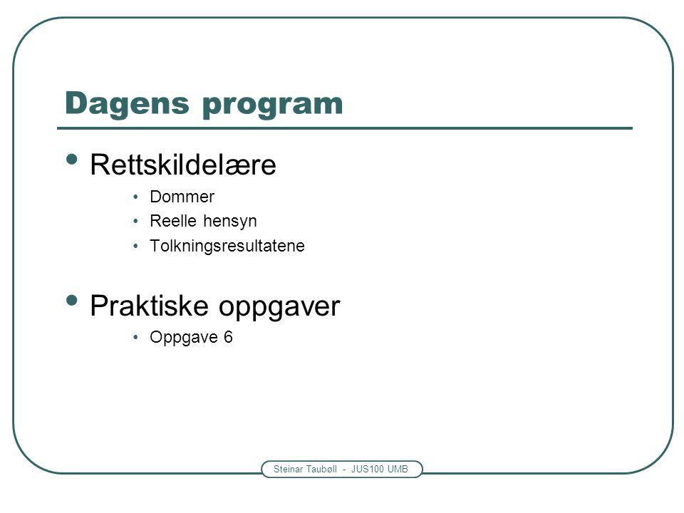 Steinar Taubøll - JUS100 UMB Dagens program Rettskildelære Dommer Reelle hensyn Tolkningsresultatene Praktiske oppgaver Oppgave 6