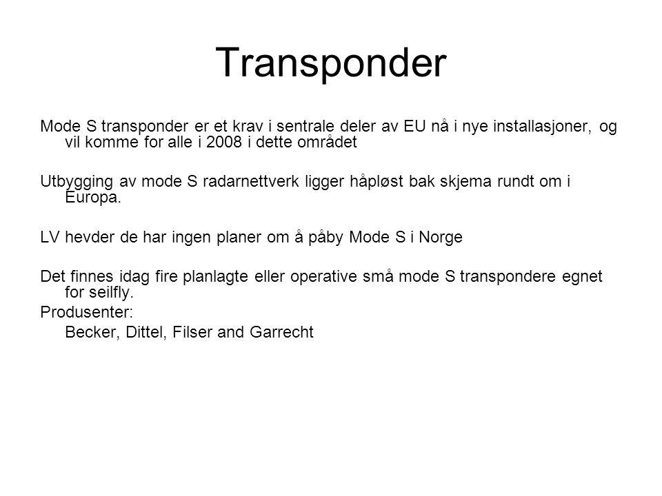 Transponder Mode S transponder er et krav i sentrale deler av EU nå i nye installasjoner, og vil komme for alle i 2008 i dette området Utbygging av mode S radarnettverk ligger håpløst bak skjema rundt om i Europa.