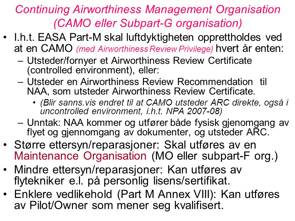 Hoved-momenter EASA Part-M Strengere regler for komponent-vedlikehold. Strengere krav til dokumentasjon / underlag for reparasjoner og modifikasjoner: