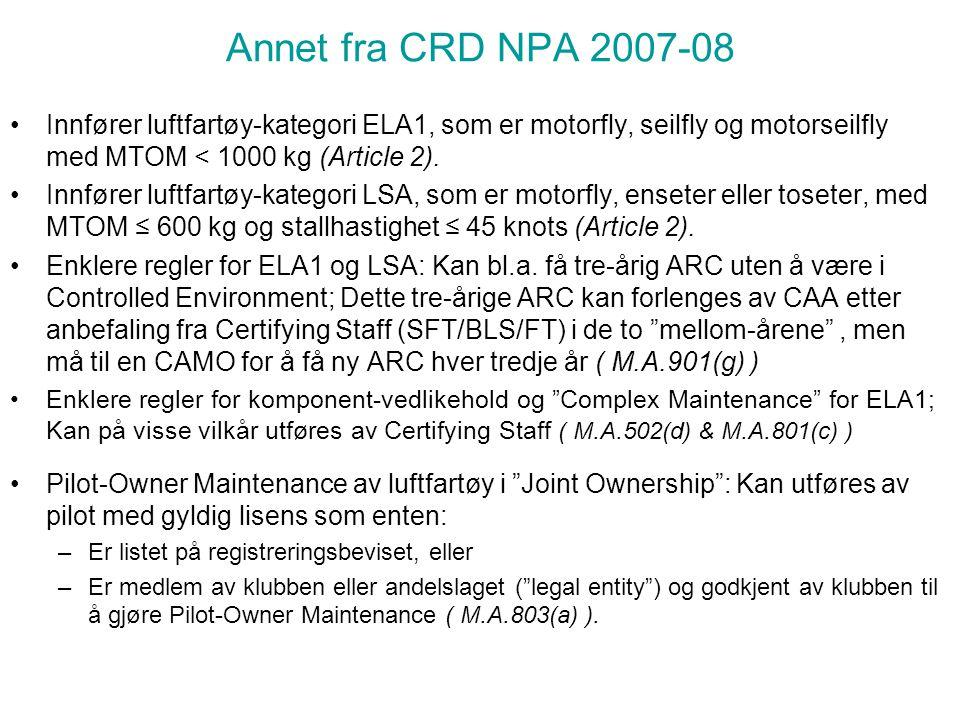 Overgangsordninger i.h.t. CRD NPA 2007-08 Krav om Individual Maintenance Programme utsettes til 28.09.2009 for lette fly (non-commercial). Kan bruke f