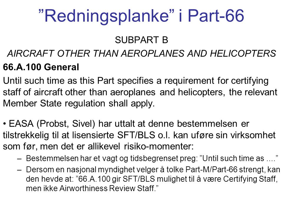 Part-M: Airworthiness Review Staff EASA Part-M sier at Airworthiness Review Staff (personell som kan utføre Airworthiness Review og signere ARC) må ha