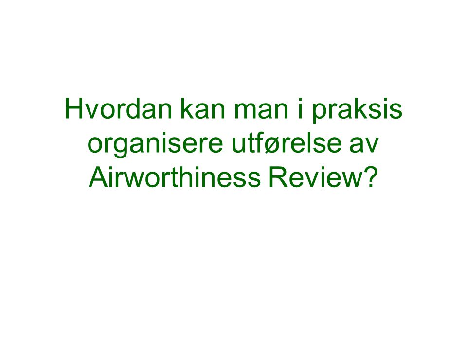 Hva skal gjøres på en Airworthiness Review? M.A.710 Airworthiness review (fortsatt) (b) The approved continuing airworthiness management organisation'