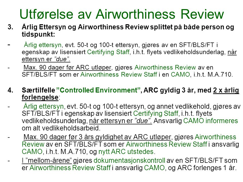 "Utførelse av Airworthiness Review 1.""Klassisk"" utførelse (Just like old times, almost!): SFT/BLS/FT som også er Airworthiness Review Staff, utfører i"