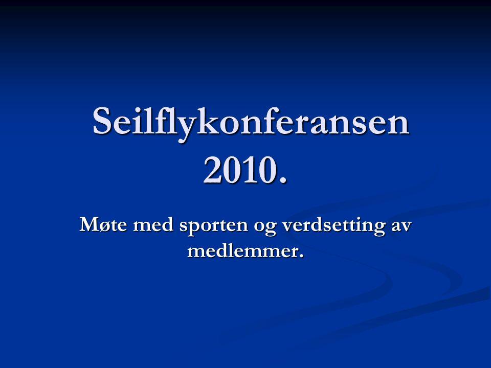 Seilflykonferansen 2010. Seilflykonferansen 2010. Møte med sporten og verdsetting av medlemmer.