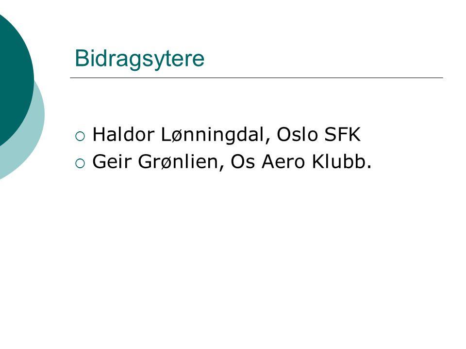 Bidragsytere  Haldor Lønningdal, Oslo SFK  Geir Grønlien, Os Aero Klubb.