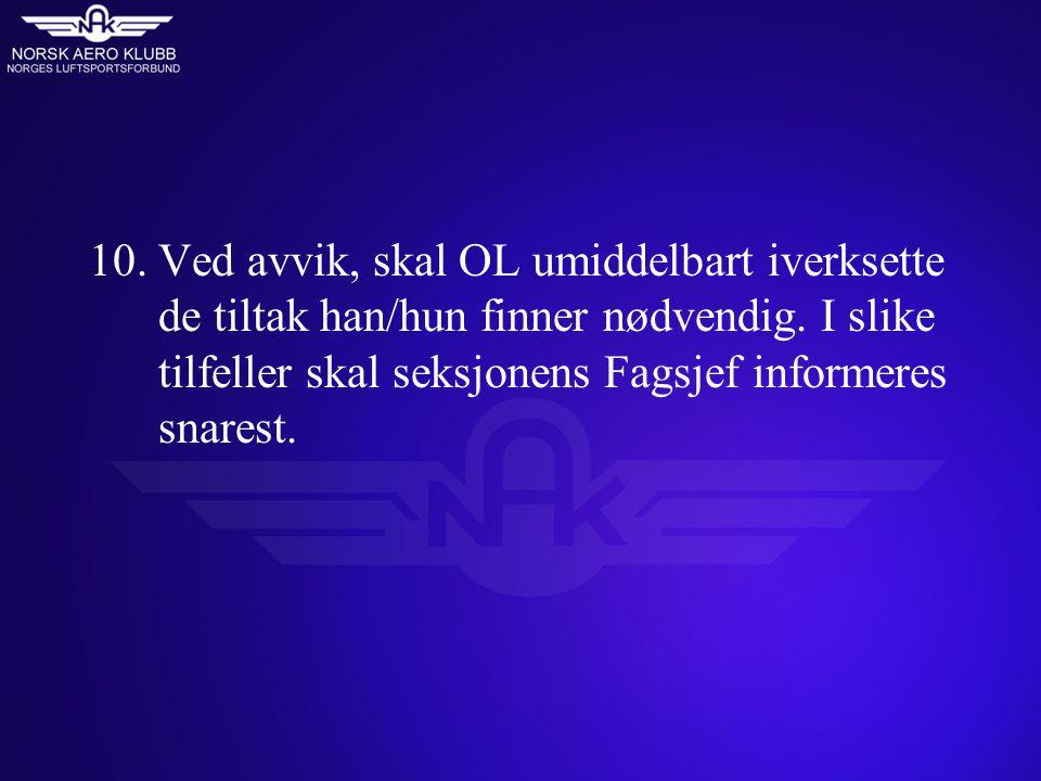 10.Ved avvik, skal OL umiddelbart iverksette de tiltak han/hun finner nødvendig. I slike tilfeller skal seksjonens Fagsjef informeres snarest.