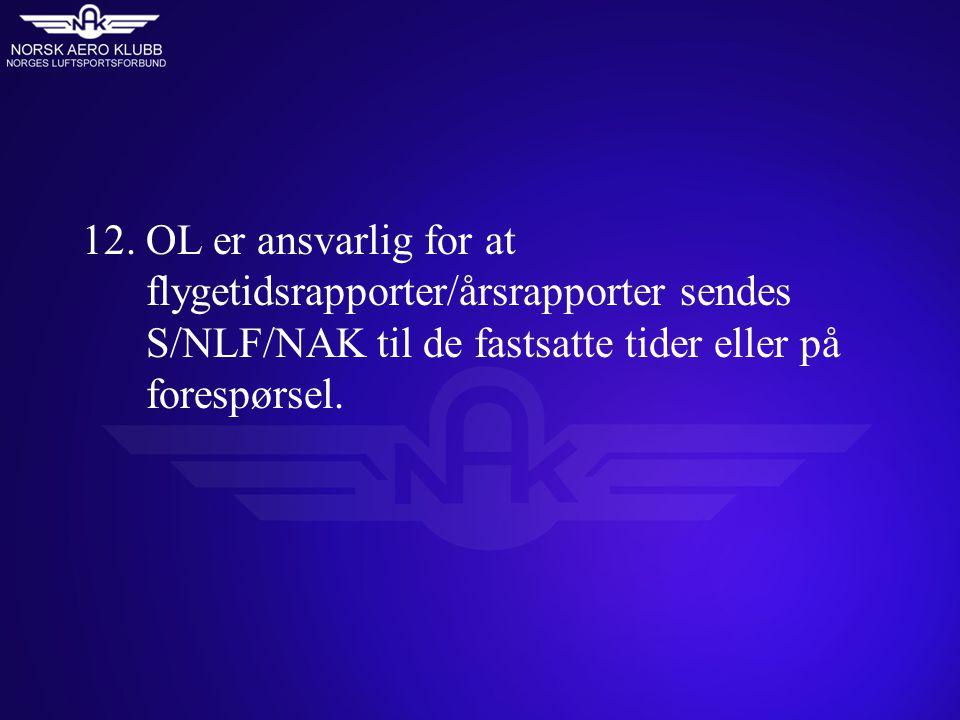 12.OL er ansvarlig for at flygetidsrapporter/årsrapporter sendes S/NLF/NAK til de fastsatte tider eller på forespørsel.