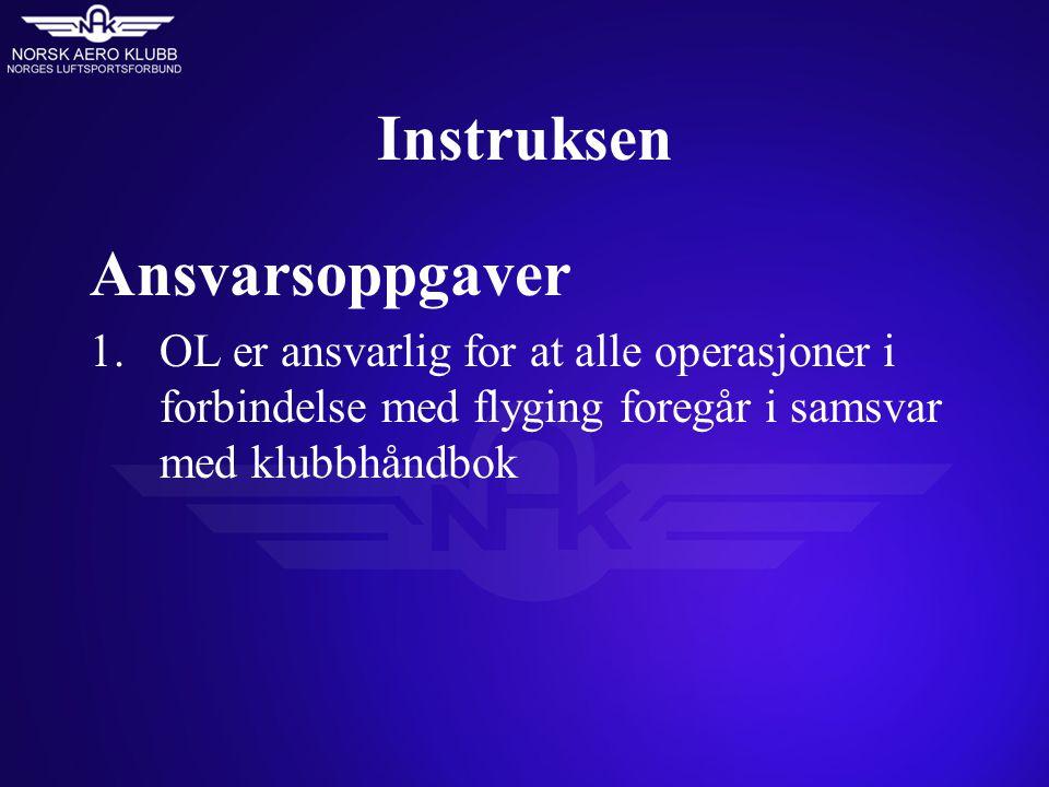 Instruksen Ansvarsoppgaver 1.OL er ansvarlig for at alle operasjoner i forbindelse med flyging foregår i samsvar med klubbhåndbok