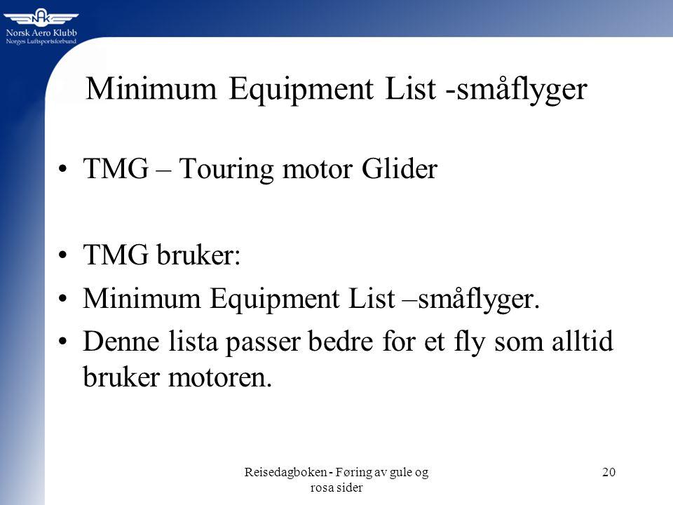 Reisedagboken - Føring av gule og rosa sider 20 Minimum Equipment List -småflyger TMG – Touring motor Glider TMG bruker: Minimum Equipment List –småfl