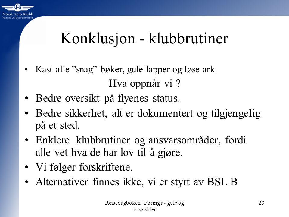 Reisedagboken - Føring av gule og rosa sider 23 Konklusjon - klubbrutiner Kast alle snag bøker, gule lapper og løse ark.