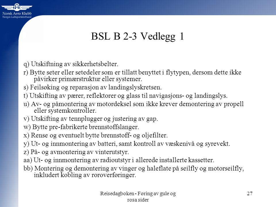 Reisedagboken - Føring av gule og rosa sider 27 BSL B 2-3 Vedlegg 1 q) Utskiftning av sikkerhetsbelter.