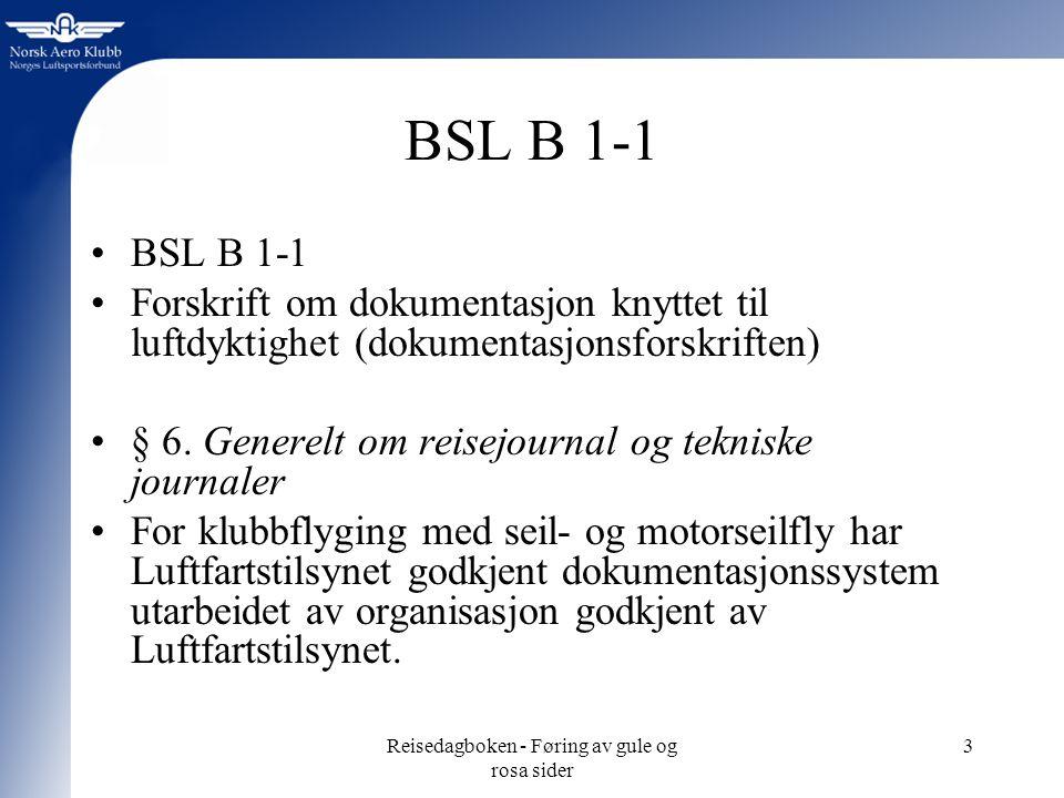 Reisedagboken - Føring av gule og rosa sider 3 BSL B 1-1 Forskrift om dokumentasjon knyttet til luftdyktighet (dokumentasjonsforskriften) § 6.
