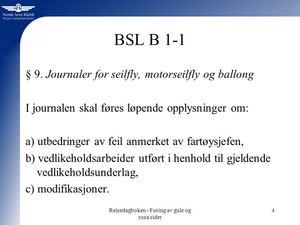 Reisedagboken - Føring av gule og rosa sider 4 BSL B 1-1 § 9.