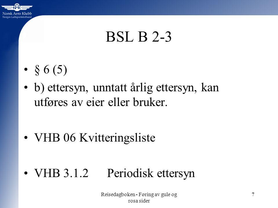 Reisedagboken - Føring av gule og rosa sider 7 BSL B 2-3 § 6 (5) b) ettersyn, unntatt årlig ettersyn, kan utføres av eier eller bruker.
