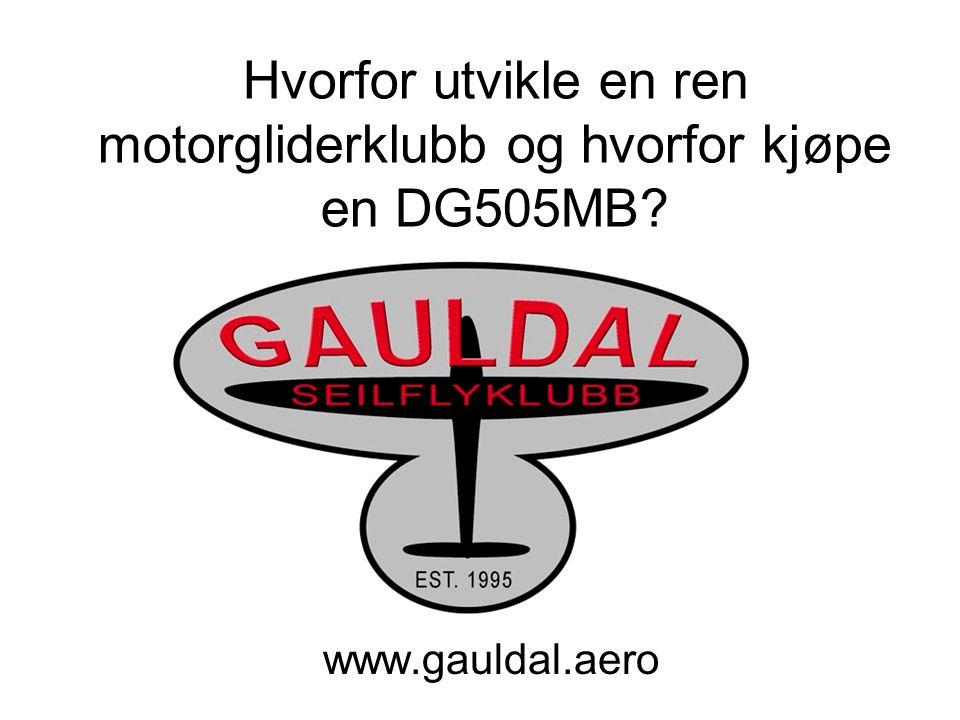 Hvorfor utvikle en ren motorgliderklubb og hvorfor kjøpe en DG505MB? www.gauldal.aero
