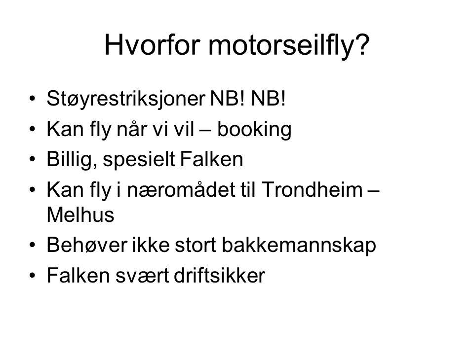 Hvorfor motorseilfly? Støyrestriksjoner NB! NB! Kan fly når vi vil – booking Billig, spesielt Falken Kan fly i næromådet til Trondheim – Melhus Behøve