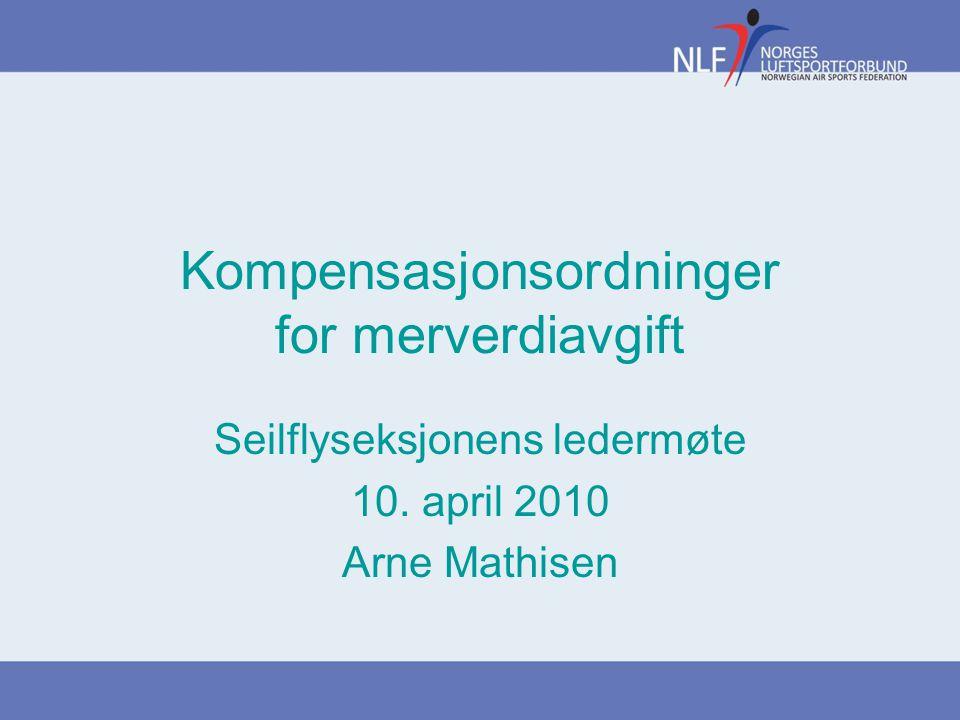 Kompensasjonsordninger for merverdiavgift Seilflyseksjonens ledermøte 10. april 2010 Arne Mathisen