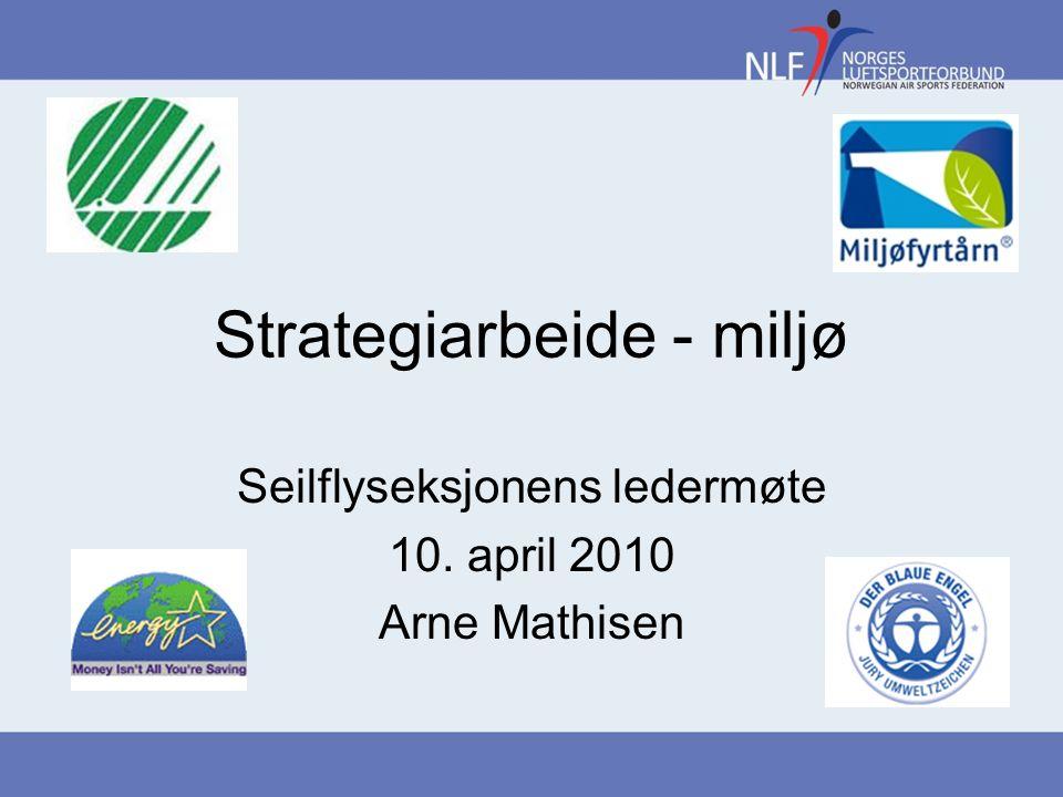 Strategiarbeide - miljø Seilflyseksjonens ledermøte 10. april 2010 Arne Mathisen