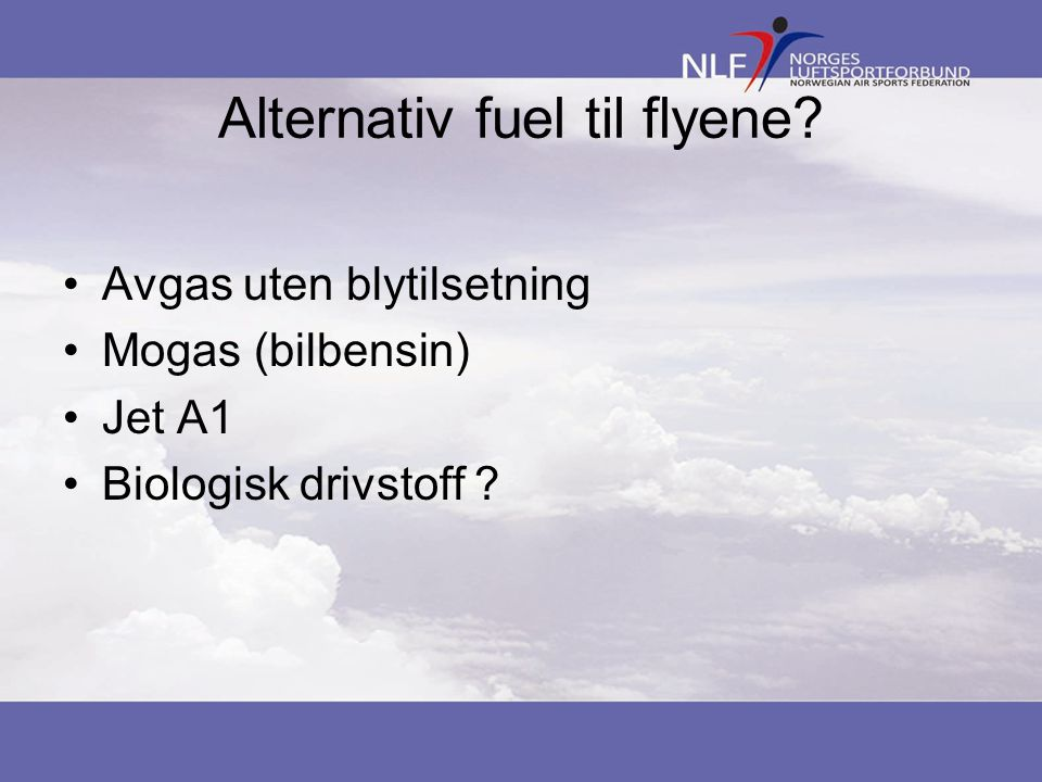 Alternativ fuel til flyene? Avgas uten blytilsetning Mogas (bilbensin) Jet A1 Biologisk drivstoff ?