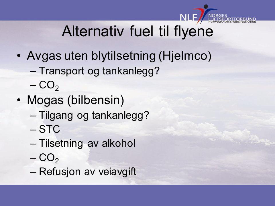 Alternativ fuel til flyene Avgas uten blytilsetning (Hjelmco) –Transport og tankanlegg? –CO 2 Mogas (bilbensin) –Tilgang og tankanlegg? –STC –Tilsetni