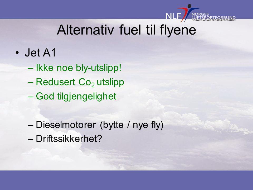 Alternativ fuel til flyene Jet A1 –Ikke noe bly-utslipp! –Redusert Co 2 utslipp –God tilgjengelighet –Dieselmotorer (bytte / nye fly) –Driftssikkerhet