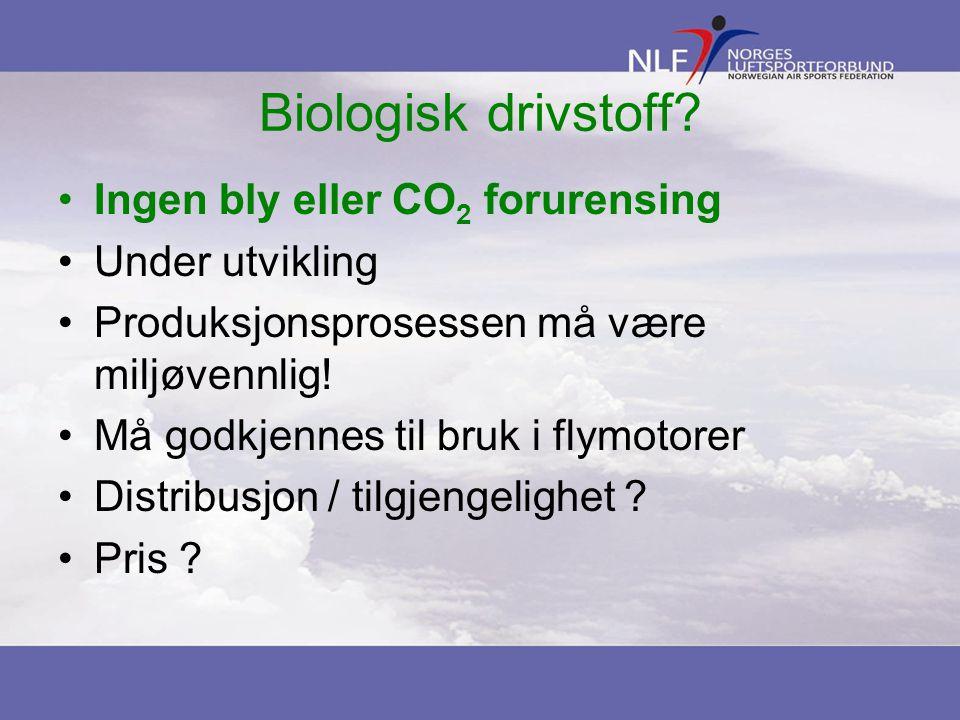 Biologisk drivstoff? Ingen bly eller CO 2 forurensing Under utvikling Produksjonsprosessen må være miljøvennlig! Må godkjennes til bruk i flymotorer D