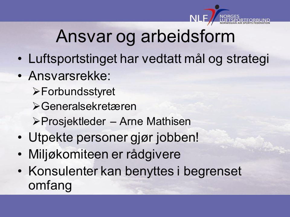 Ansvar og arbeidsform Luftsportstinget har vedtatt mål og strategi Ansvarsrekke:  Forbundsstyret  Generalsekretæren  Prosjektleder – Arne Mathisen