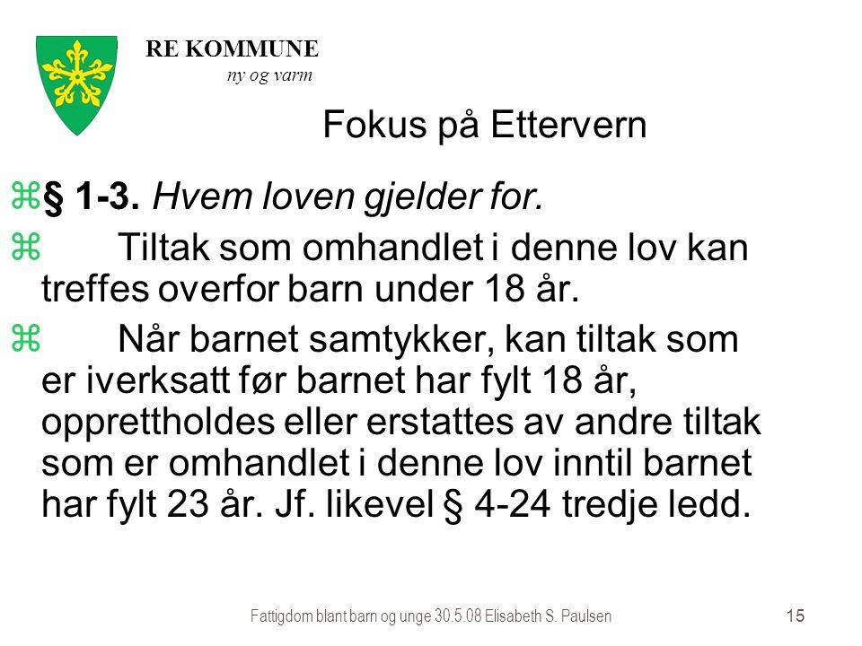 RE KOMMUNE ny og varm Fattigdom blant barn og unge 30.5.08 Elisabeth S.