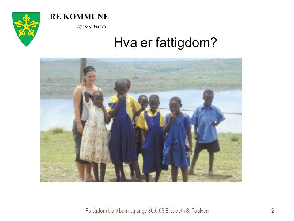 RE KOMMUNE ny og varm Fattigdom blant barn og unge 30.5.08 Elisabeth S. Paulsen2 Hva er fattigdom?
