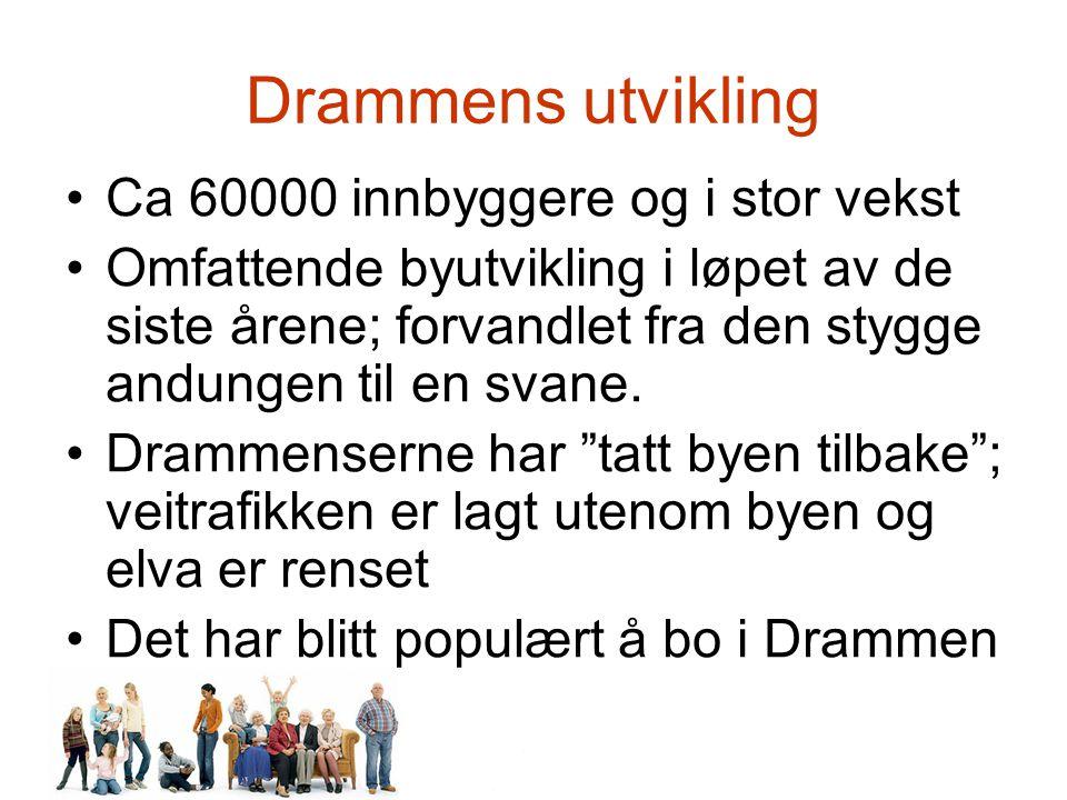 Drammens utvikling Ca 60000 innbyggere og i stor vekst Omfattende byutvikling i løpet av de siste årene; forvandlet fra den stygge andungen til en svane.