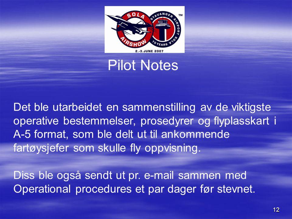 12 Pilot Notes Det ble utarbeidet en sammenstilling av de viktigste operative bestemmelser, prosedyrer og flyplasskart i A-5 format, som ble delt ut til ankommende fartøysjefer som skulle fly oppvisning.