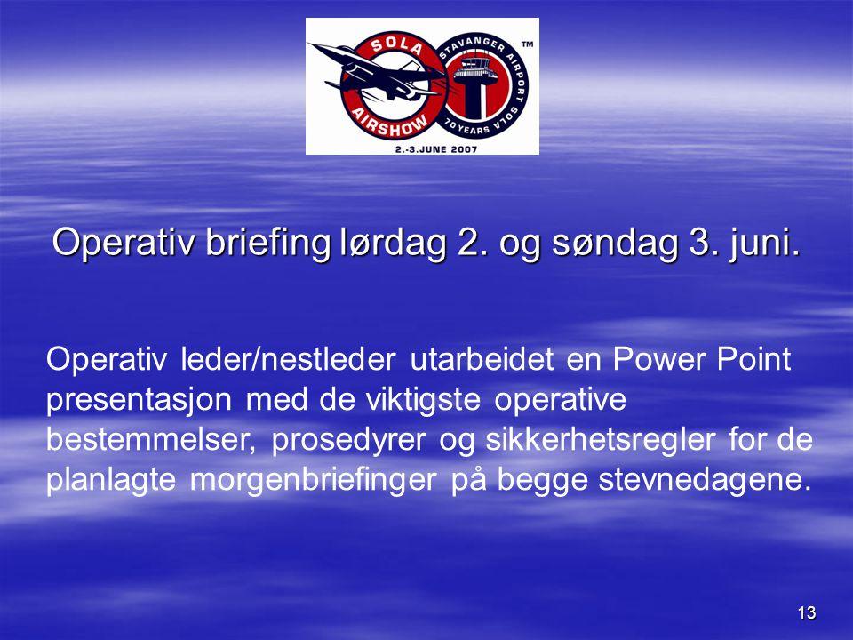 13 Operativ briefing lørdag 2. og søndag 3. juni.