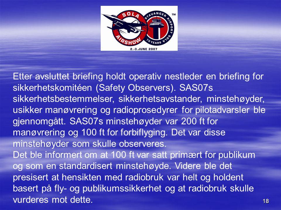18 Etter avsluttet briefing holdt operativ nestleder en briefing for sikkerhetskomitéen (Safety Observers).