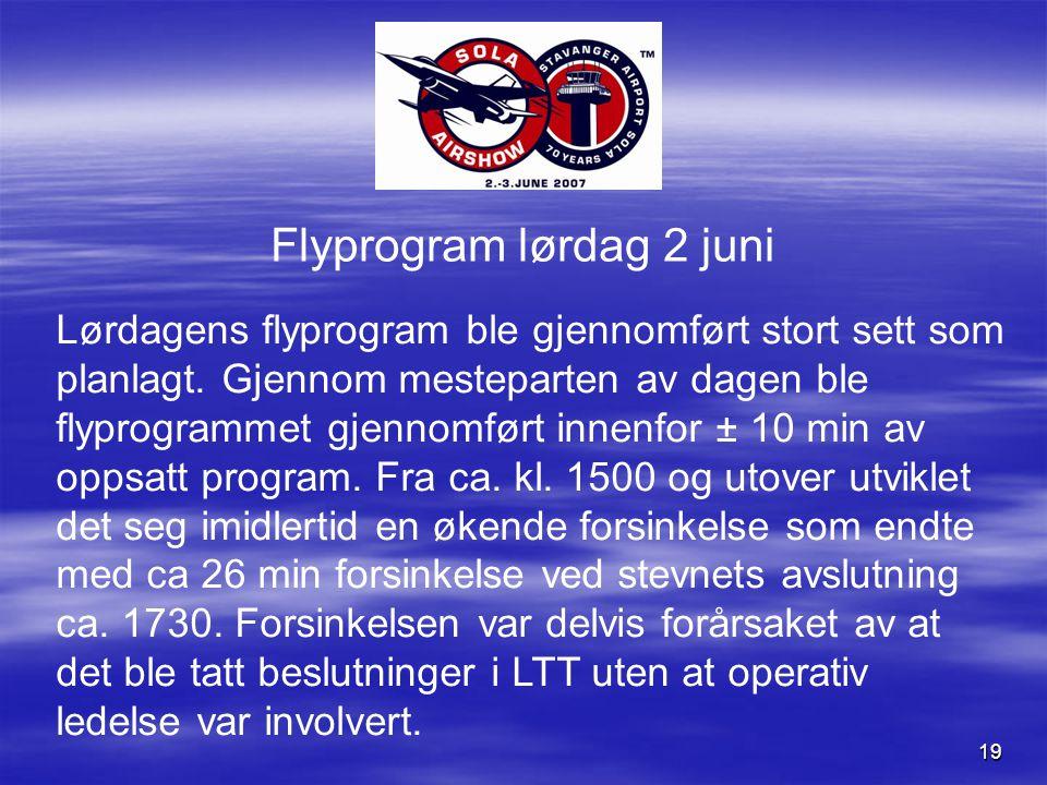 19 Flyprogram lørdag 2 juni Lørdagens flyprogram ble gjennomført stort sett som planlagt.