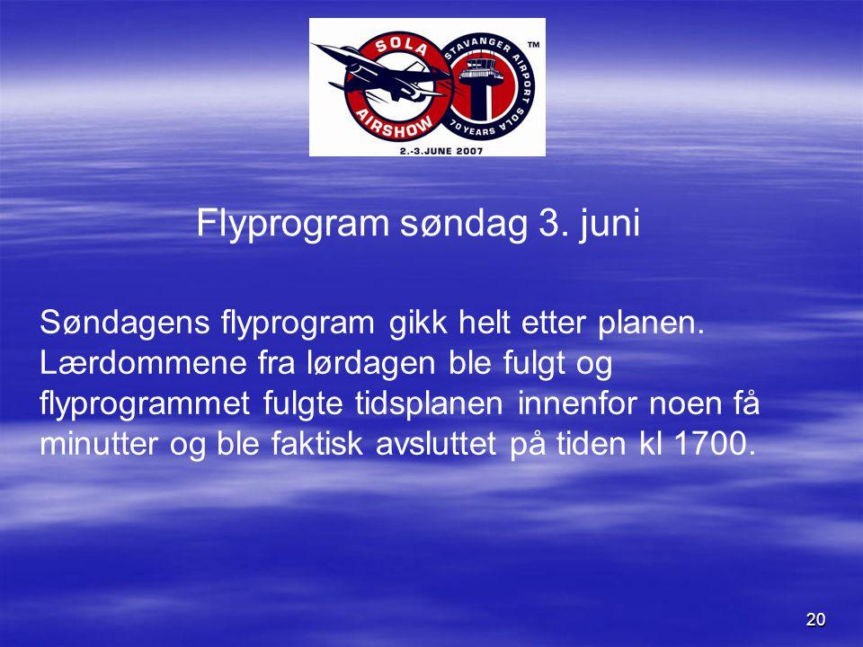 20 Flyprogram søndag 3. juni Søndagens flyprogram gikk helt etter planen.
