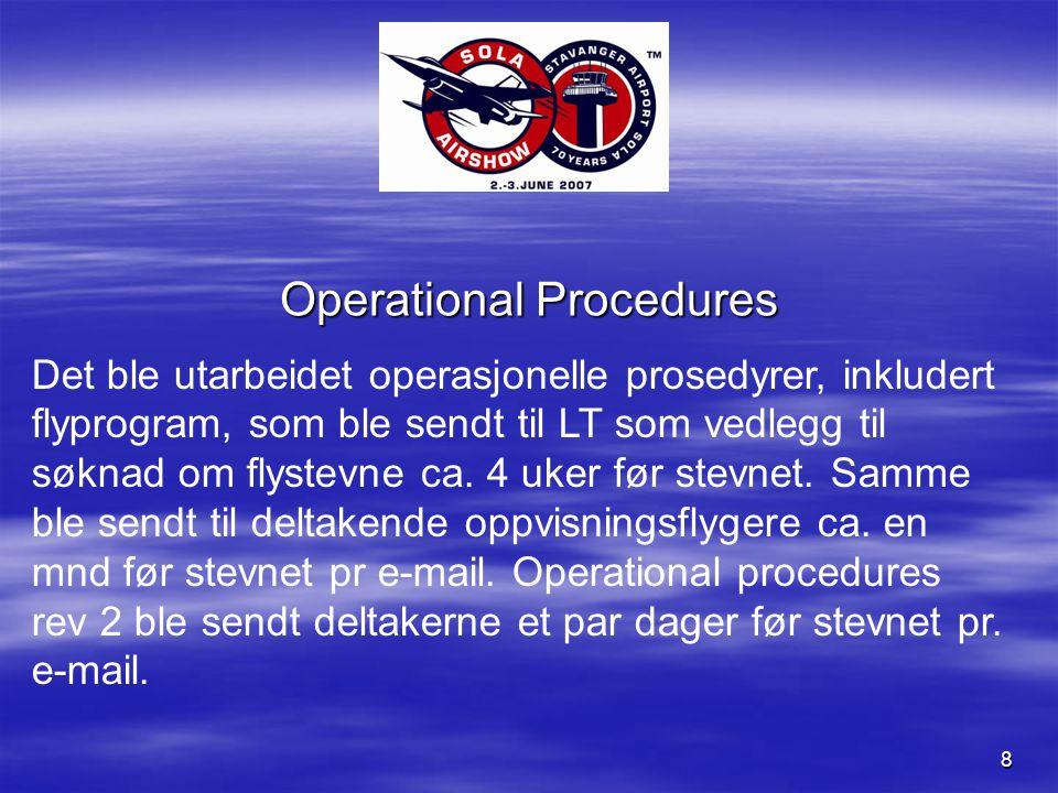 8 Operational Procedures Det ble utarbeidet operasjonelle prosedyrer, inkludert flyprogram, som ble sendt til LT som vedlegg til søknad om flystevne ca.