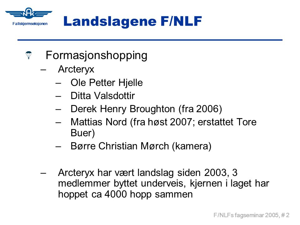 Fallskjermseksjonen F/NLFs fagseminar 2005, # 2 Landslagene F/NLF Formasjonshopping –Arcteryx –Ole Petter Hjelle –Ditta Valsdottir –Derek Henry Brough