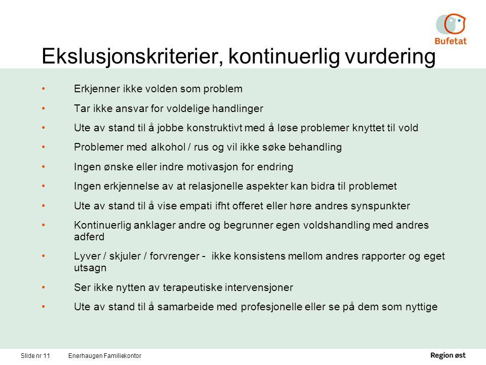 Slide nr 11Enerhaugen Familiekontor Ekslusjonskriterier, kontinuerlig vurdering Erkjenner ikke volden som problem Tar ikke ansvar for voldelige handli